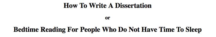 How To Write A Dissertation or Bedtime Reading For People Who Do Not Have Time To Sleep