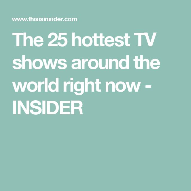 The 25 hottest TV shows around the world right now - INSIDER