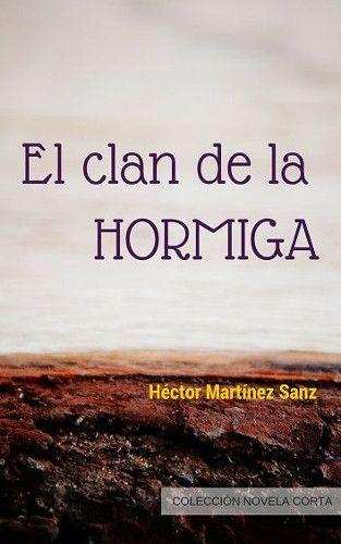 """""""El Clan de la Hormiga"""", primera nouvelle  de Héctor Martínez - http://www.actualidadliteratura.com/el-clan-de-la-hormiga-primera-nouvelle-de-hector-martinez/"""