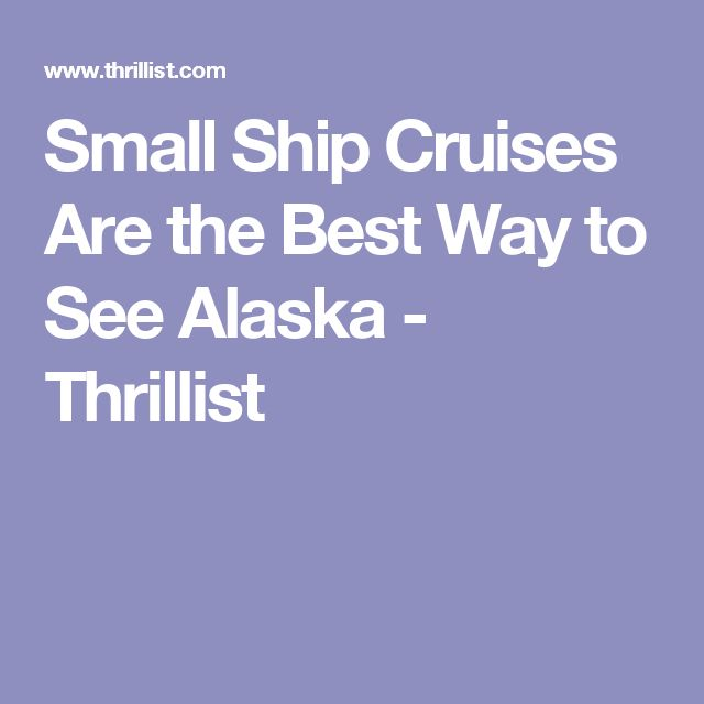 Small Ship Cruises Are the Best Way to See Alaska - Thrillist