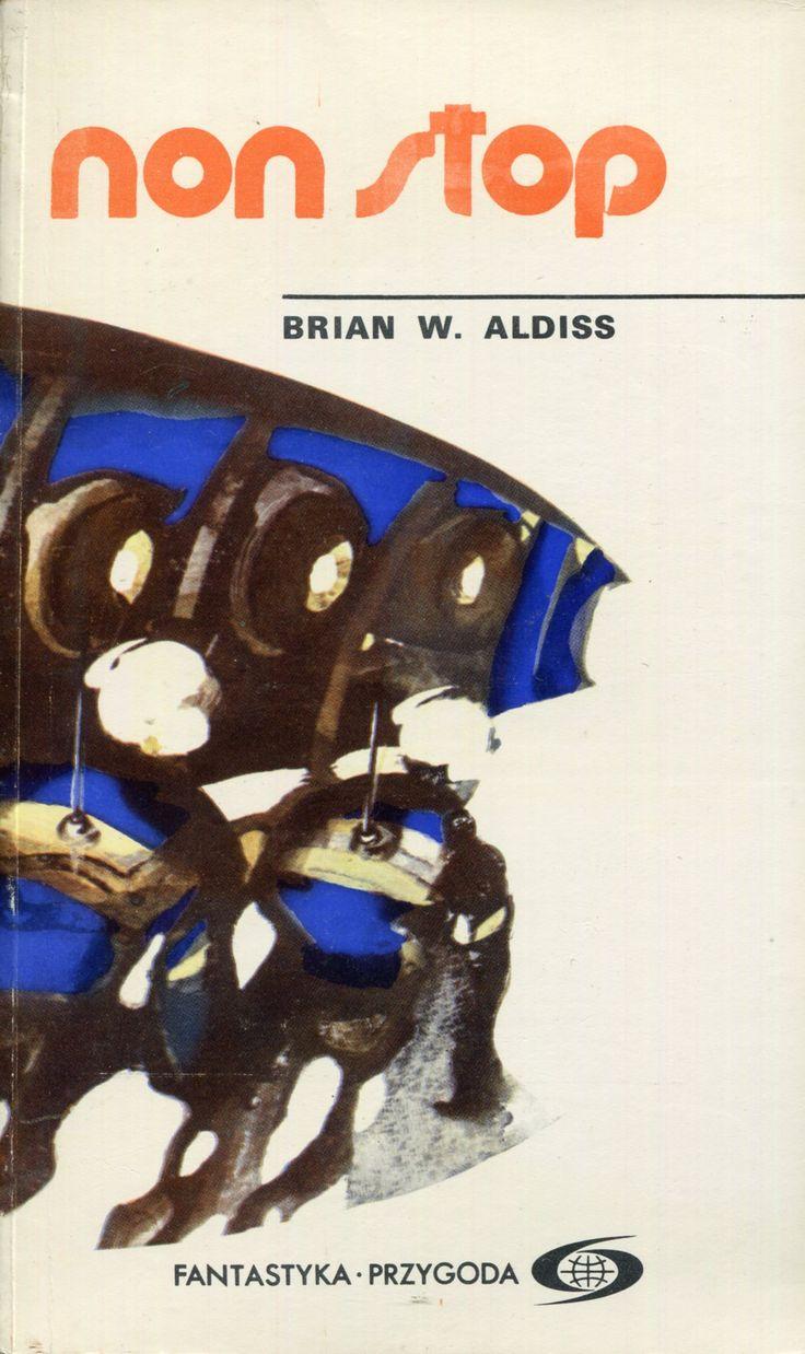 """""""Non stop"""" Brian W. Aldiss Translated by Marek Wagner Cover by Kazimierz Hałajkiewicz Book series Fantastyka Przygoda Published by Wydawnictwo Iskry 1975"""