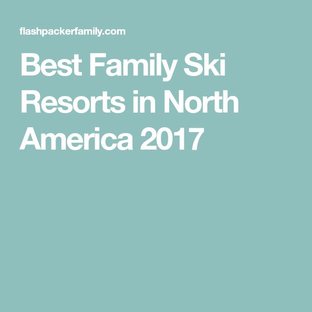 Best Family Ski Resorts in North America 2017