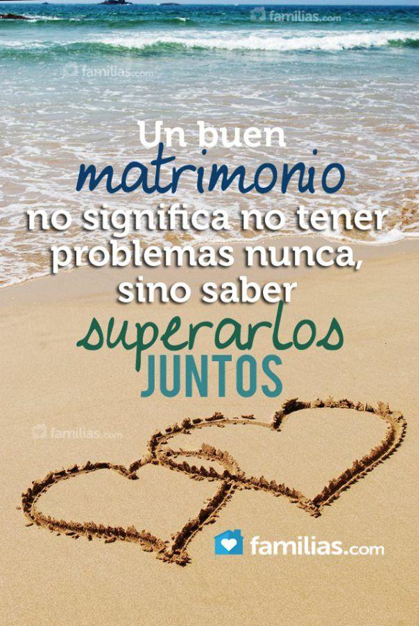 Un buen matrimonio no significa tener problemas nunca, sino saber superarlos juntos!