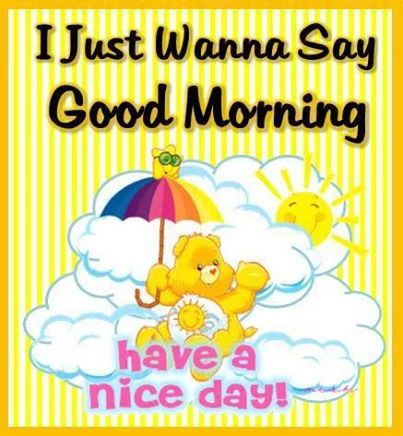 I Just Wanna Say ☼ Good Morning ☼ Have a great day Good