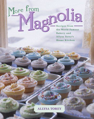 More From Magnolia: Recipes from the World Famous Bakery and Allysa To by Allysa Torey, http://www.amazon.com/dp/B000SEHKYC/ref=cm_sw_r_pi_dp_PyXeub03X2NXV