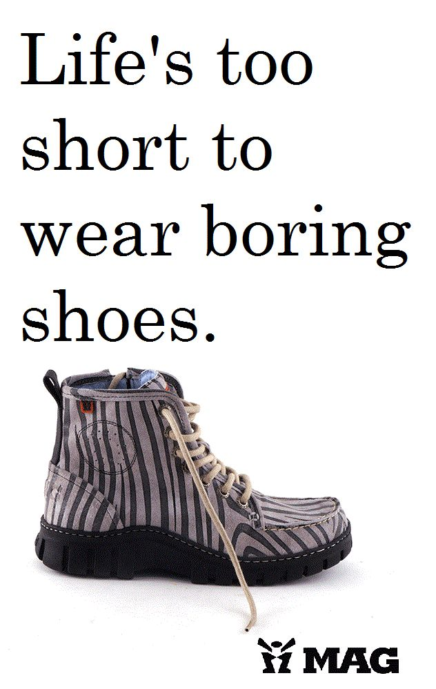 Shoe quote: Life's to short to wear boring shoes. So wear MAG shoes!