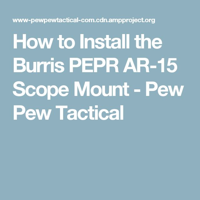 How to Install the Burris PEPR AR-15 Scope Mount - Pew Pew Tactical