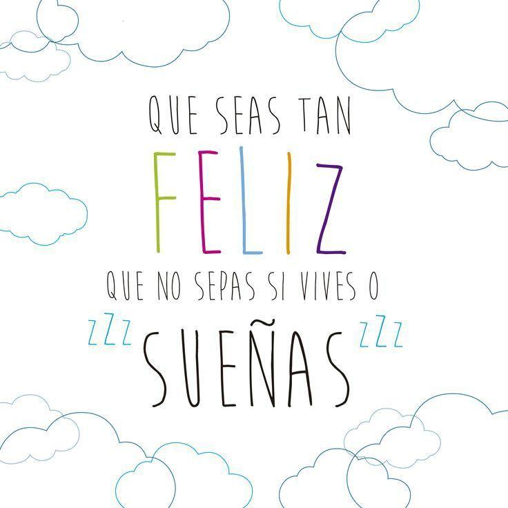 Que seas tan feliz que sepas si vives o sueñas... #frasesdevida #happy