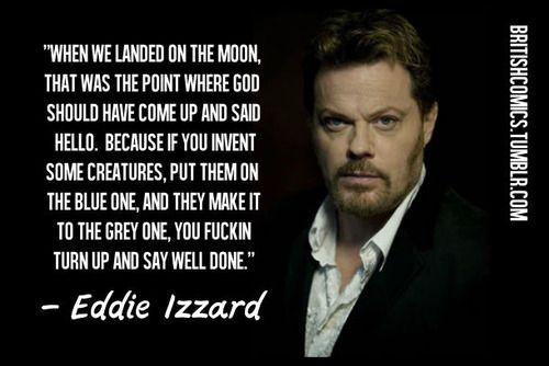 Eddie Izzard - http://dailyatheistquote.com/atheist-quotes/2014/03/17/eddie-izzard/