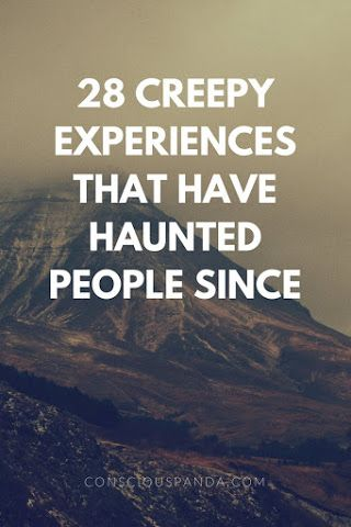 28 Creepy Experiences That Have Haunted People Since