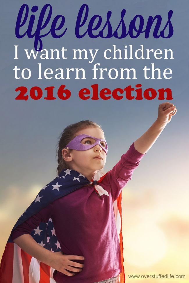 It's perhaps been the most difficult presidential election in history. The 2016 election process has given me the opportunity to teach my children some very important life lessons, though, and for that I'm thankful!
