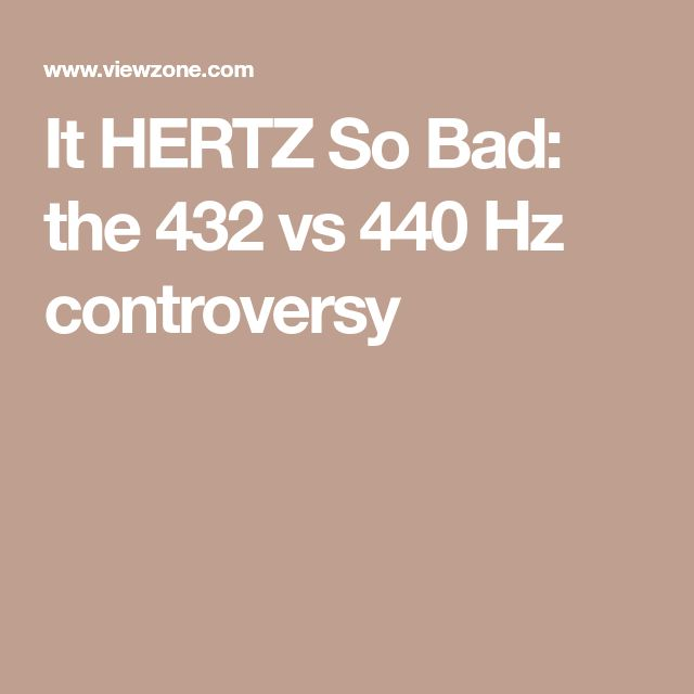 It HERTZ So Bad: the 432 vs 440 Hz controversy