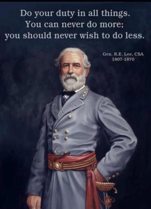 OUR NATIONAL HERO...Robert E. Lee... embodied all the qualities we Southerners admire!!!