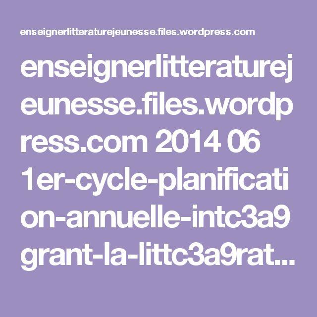 enseignerlitteraturejeunesse.files.wordpress.com 2014 06 1er-cycle-planification-annuelle-intc3a9grant-la-littc3a9rature-jeunesse.pdf