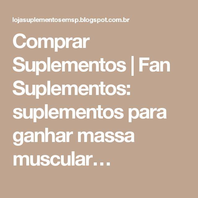 Comprar Suplementos | Fan Suplementos: suplementos para ganhar massa muscular…