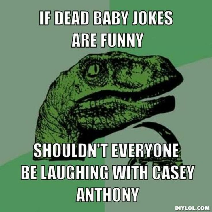 This joke plays against dead baby jokes by bringing up a real life case where there was a baby in harms way.  By bringing up the Casey Anthony case with this meme, it makes the jokes real and seem much less funny.  Dead baby jokes aren't funny if they are used in ways that hurt people or use examples of real life children who suffered.  Comedy has to be used in the right form in order for it to be funny.