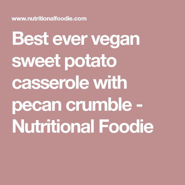 Best ever vegan sweet potato casserole with pecan crumble - Nutritional Foodie