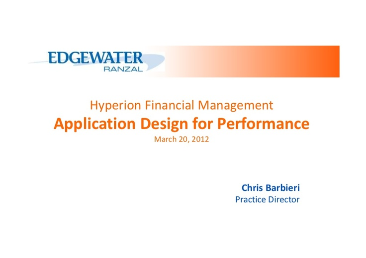 hyperion-financial-management-application-design-for-performance by Edgewater Ranzal via Slideshare