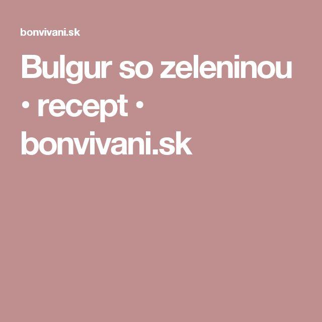 Bulgur so zeleninou • recept • bonvivani.sk