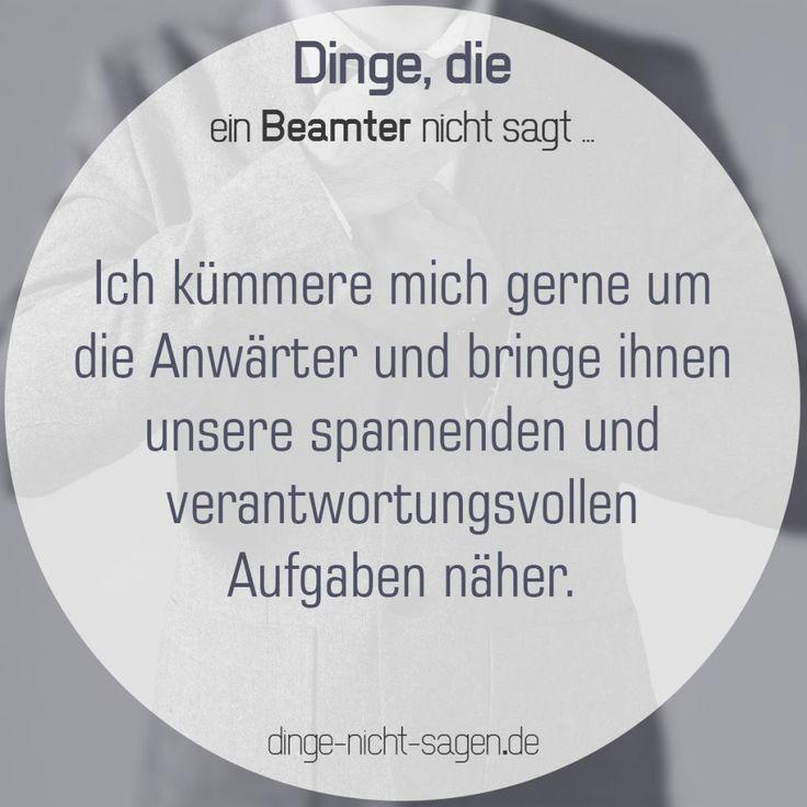 Ich kümmere mich gerne um die Anwärter und bringe ihnenunsere spannenden Aufgaben näher.  Mehr Sprüche: www.dinge-nicht-sagen.de