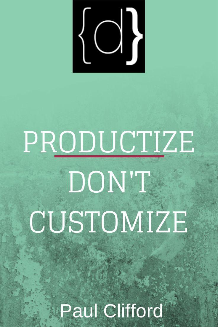 http://www.disruptware.com/business/productize-dont-customize/