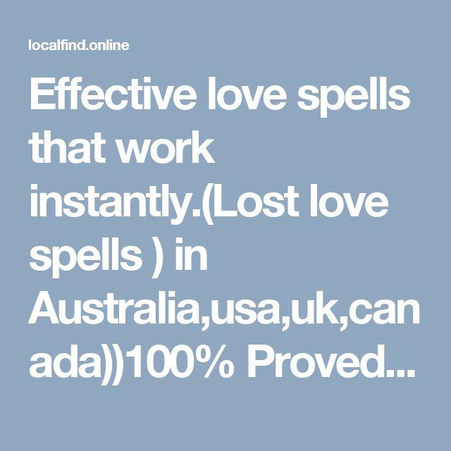 Effective love spells that work instantly.(Lost love spells ) in Australia,usa,uk,canada))100% Proved healer.