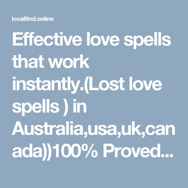 Effective love spells that work instantly.(Lost love spells ) in Australia,usa,uk,canada))100% Proved healer.