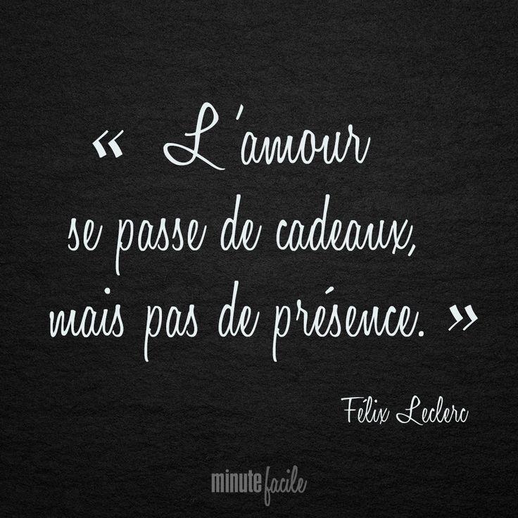❝ L'amour se passe de cadeaux, mais pas de présence. ❞ Félix Leclerc #Citation #QuoteOfTheDay - Minutefacile.com