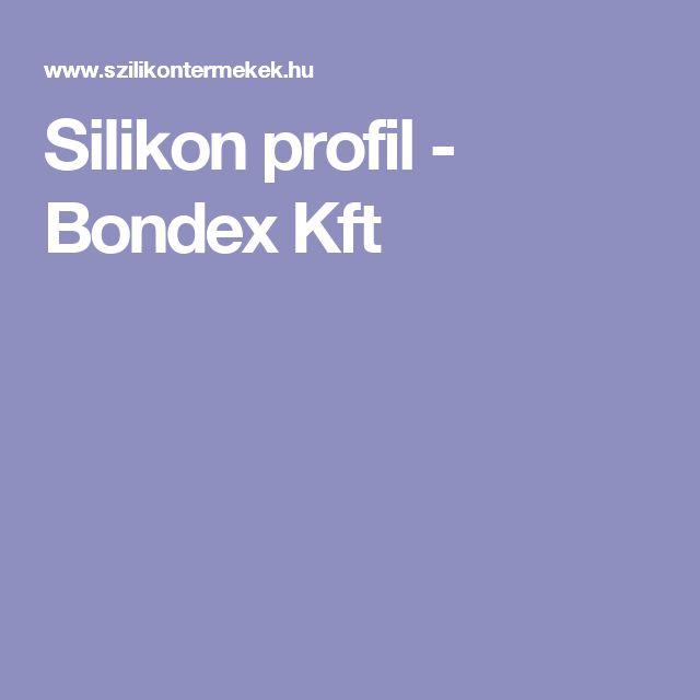 Silikon profil -  Bondex Kft