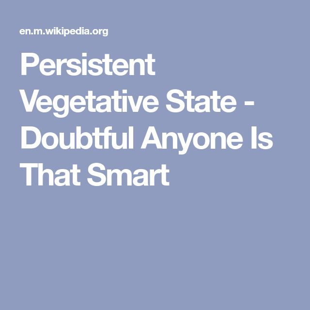 Persistent Vegetative State - Doubtful Anyone Is That Smart