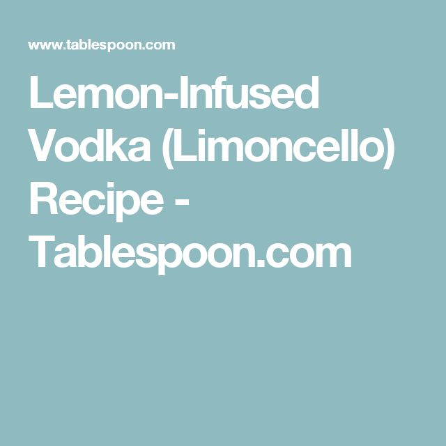 lemon infused vodka limoncello caramel vodka limoncello recipe infused ...