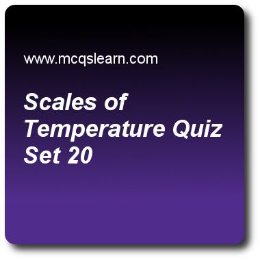 Scales Of Temperature Quizzes: O level physics Quiz 20 Questions and Answers - Practice physics quizzes based questions and answers to study scales of temperature quiz with answers. Practice MCQs to test learning on scales of temperature, kinetic molecular model of matter, latent heat, heat capacity: physics quizzes. Online scales of temperature worksheets has study guide as in a resistance thermometer, a metal wire shows a resistance of 500 ω at ice point and 550 ω at steam point…