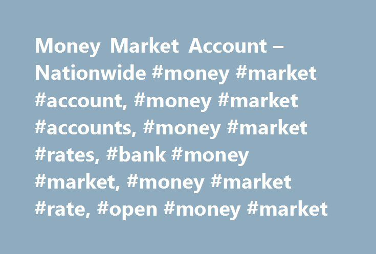 Money Market Account – Nationwide #money #market #account, #money #market #accounts, #money #market #rates, #bank #money #market, #money #market #rate, #open #money #market http://real-estate.nef2.com/money-market-account-nationwide-money-market-account-money-market-accounts-money-market-rates-bank-money-market-money-market-rate-open-money-market/  # Earn More with a Money Market Account A Nationwide ® money market account is a smart place to put your savings. Higher-yield money market…