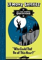 Who Could That be at This Hour? - All the Wrong Questions. Mystery, intrique and adventure abound for young Lemony Snicket. Subtle humour, mortal peril and a relentless pace: just the ticket.