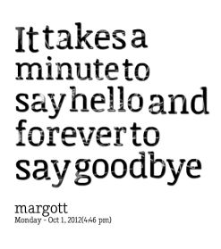 quotes+to+say+hello | ... Farewell - It takes a minute to say hello and forever to say goodbye