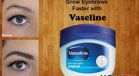 How to Make Eyebrows Grow Faster With Vaseline?