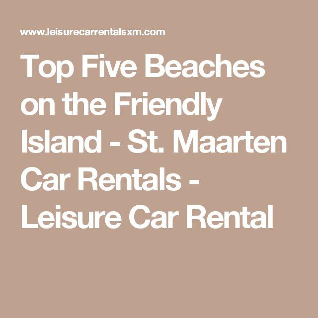 Top Five Beaches on the Friendly Island - St. Maarten Car Rentals - Leisure Car Rental