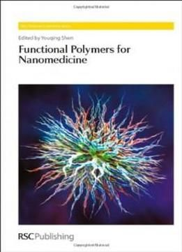 Functional Polymers For Nanomedicine (rsc Polymer Chemistry Series) free ebook