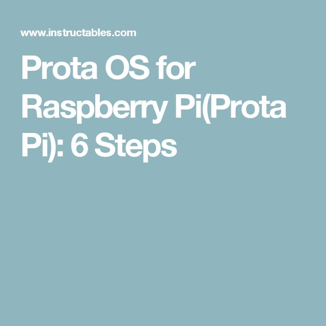 Prota OS for Raspberry Pi(Prota Pi): 6 Steps