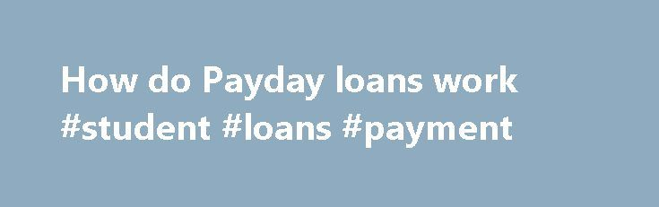 How do Payday loans work #student #loans #payment http://loans.nef2.com/2017/05/03/how-do-payday-loans-work-student-loans-payment/  #pay day loan # How do payday loans work? We are bombarded with adverts for payday loans, but are they really such a good idea? Lenders make out its quick and easy to get some extra cash, but a recent…  Read more