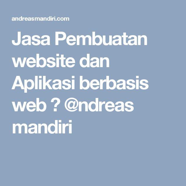 Jasa Pembuatan website dan Aplikasi berbasis web ⋆ @ndreas mandiri
