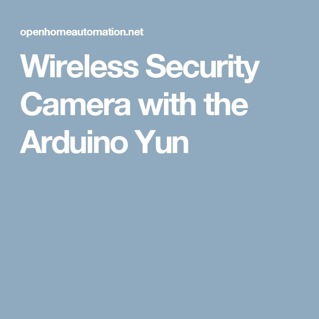 Wireless Security Camera with the Arduino Yun