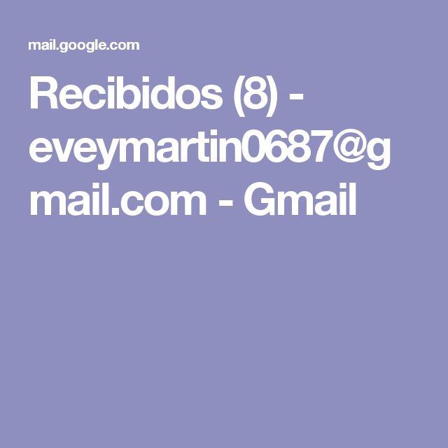 Recibidos (8) - eveymartin0687@gmail.com - Gmail