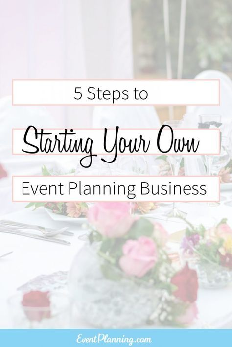 5 Steps to Starting Your Own Event Planning Business / Start an Event Planning Business / How to be an Event Planner / Event Planning Courses