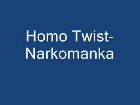 Homo Twist- Narkomanka