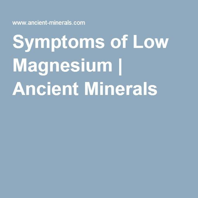 Symptoms of Low Magnesium | Ancient Minerals