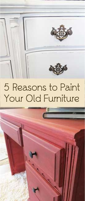 5 Good Reasons to Paint Your Old Furniture