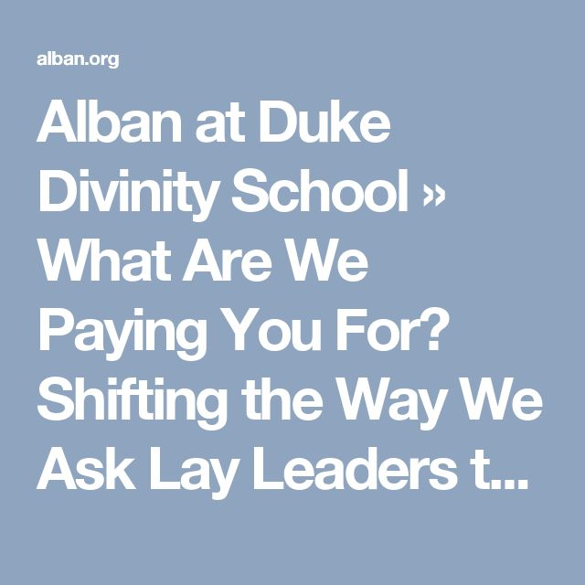 Alban at Duke Divinity School  » What Are We Paying You For? Shifting the Way We Ask Lay Leaders to Run the Church