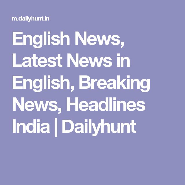 English News, Latest News in English, Breaking News, Headlines India | Dailyhunt