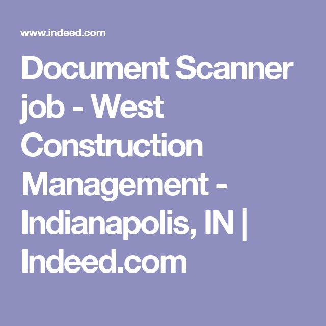 Document Scanner job - West Construction Management - Indianapolis - construction management job description